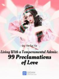 Living With A Temperamental Adonis: 99 Proclamations Of Love