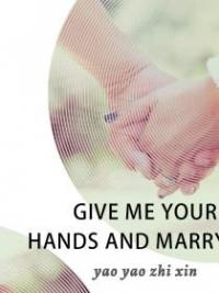Give Me Your Hands And Marry Me