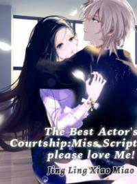 The Best Actor's Courtship: Miss Scriptwriter, Please Love Me!
