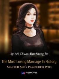 The Most Loving Marriage In History: Master Mu's Pampered Wife