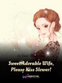 Sweet Adorable Wife, Please Kiss Slower!