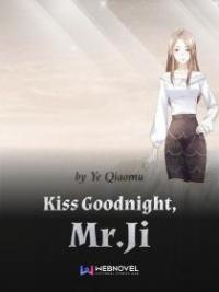 Kiss Goodnight, Mr.Ji