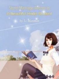 Secret Marriage: Reborn As A Beautiful Model Student