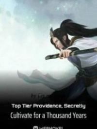 Top Tier Providence, Secretly Cultivate For A Thousand Years
